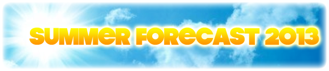 SUMMER FORECAST 2013